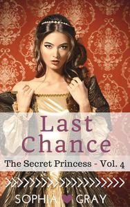 Last Chance (The Secret Princess - Vol. 4)