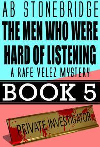 The Men Who Were Hard of Listening -- Rafe Velez Mystery 5
