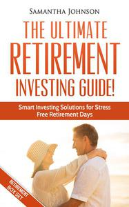 RETIREMENT BOX SET: The Ultimate Retirement Investing Guide! Smart Investing Solutions for Stress Free Retirement Days