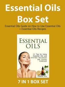 Essential Oils Box Set : Essential Oils Guide on How to Use Essential Oils +  Essential Oils Recipes