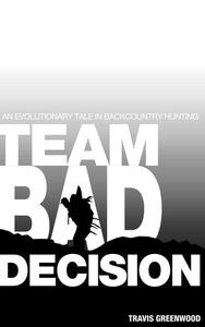 Team Bad Decision: An Evolutionary Tale In Backcountry Hunting