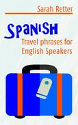 Spanish: Travel Phrases For English Speakers The most useful 1.000 phrases to get around when travelling in Spanish speaking countries.