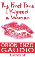 The First Time I Kissed A Woman (A Novella)