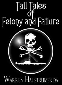 Tall Tales of Felony and Failure