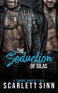 The Seduction of Silas: A Taboo Erotic Tale
