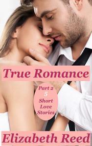 True Romance Part 2 - 5 Short Love Stories