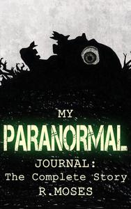 My Paranormal Journal: The Complete Story