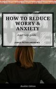 How to Reduce Worry & Anxiety