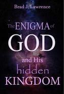 The Enigma of God and His  Hidden Kingdom