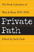 Private Path: The Desk Calendars of Mary Jo Ryan , 1937--1943