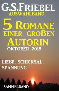 G.S. Friebel Auswahlband 5 Romane einer großen Autorin – Oktober 2018