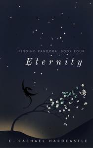 Finding Pandora: Book Four: Eternity