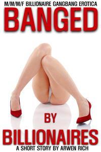 Banged By Billionaires (M/M/M/F Billionaire Gangbang Erotica)
