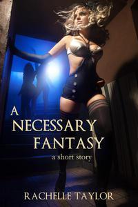 A Necessary Fantasy (A Short Story)