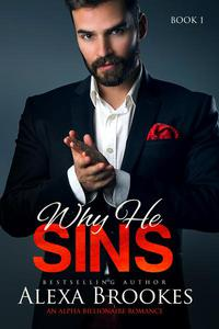 Why He Sins (Why He Sins, Book One) (An Alpha Billionaire Romance)