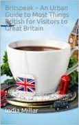 Britspeak - An Urban Guide to Most Things British for Visitors to Great Britain