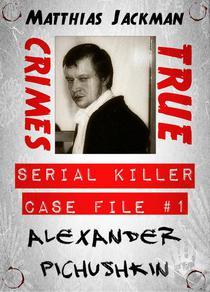 Alexander Pichushkin - Serial Killer Case File #1 (True Crimes)
