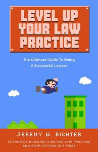 Level Up Your Law Practice: The Ultimate Guide to Being a Successful Lawyer