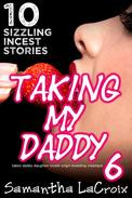 Taking My Daddy 6 - 10 Sizzling Incest Stories (Taboo Daddy Daughter Incest Virgin Breeding Creampie)