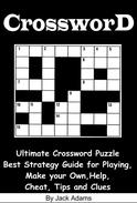 Crossword: An Ultimate Crossword Puzzle Best Strategy Guide for Playing, Make your Own, Help, Cheat, Tips and Clues
