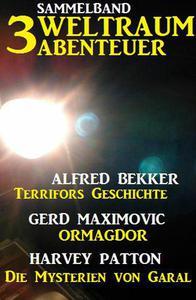 Sammelband 3 Weltraum-Abenteuer: Terrifors Geschichte / Ormagdor / Die Mysterien von Garal