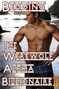 Bedding The Werewolf Alpha Billionaire II