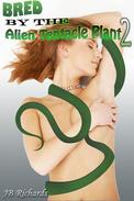 Bred by the Alien Tentacle Plant 2 (Tentacle Breeding Erotica)
