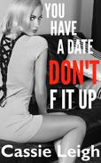 You Have a Date, Don't F It Up