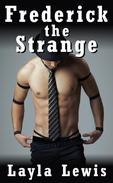 Frederick the Strange (a sex machine and triple-penetration erotica)