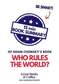 "15 min Book Summary of Noam Chomsky's Book ""Who Rules the World?"""