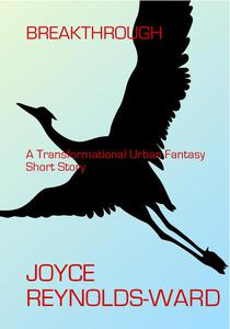 Breakthrough: A Transformational Urban Fantasy Short Story