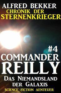 Commander Reilly #4 - Das Niemandsland der Galaxis: Chronik der Sternenkrieger