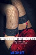 Finding His Place (A Threesome Erotic Romance)