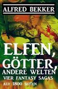 Elfen, Götter, andere Welten: Vier Fantasy Sagas auf 1800 Seiten