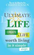 Ultimate Life: Create a Life Worth Living in 9 Simple Steps