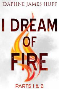 I Dream of Fire: Parts 1 & 2