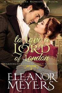 To Love A Lord of London (#1, Wardington Park Regency Romance) (A Historical Romance Book)