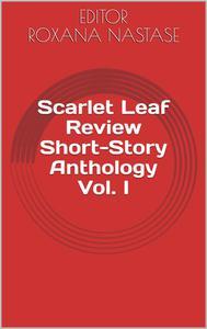 Scarlet Leaf Review Short-Story Anthology Vol. I