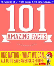One Nation: What We Can All Do to Save America's Future - 101 Amazing Facts You Didn't Know