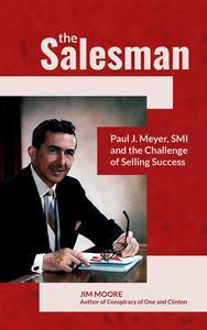 The Salesman:  A Biography of Paul J. Meyer
