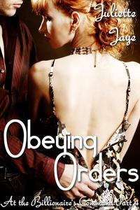 Obeying His Orders (At the Billionaire's Command Part 4) (Dominating Billionaire Erotic Romance)
