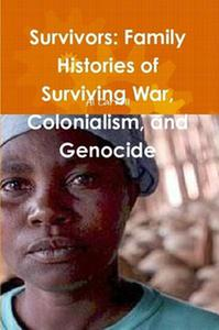 Survivors: Family Histories of Surviving War, Colonialism, and Genocide