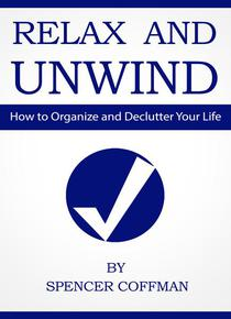 Relax And Unwind - How To Organize And Declutter Your Life