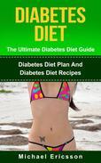 Diabetes Diet - The Ultimate Diabetes Diet Guide: Diabetes Diet Plan And Diabetes Diet Recipes