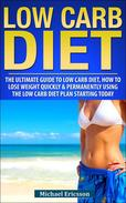 Low Carb Diet: The Ultimate Guide To The Low Carb Diet - How To Lose Weight Quickly And Permanently Using The Low Carb Diet Starting Today