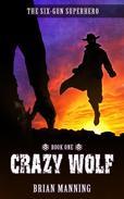 Crazy Wolf: The Six-Gun Superhero Book One