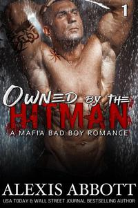 Owned by the Hitman - A Bad Boy Mafia Romance