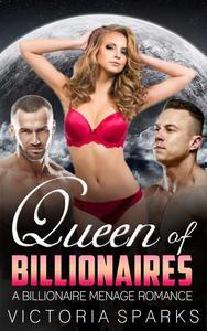 Queen of Billionaires (Billionaire Menage Romance)