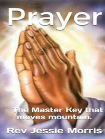 Prayer - The Master Key that moves mountain.