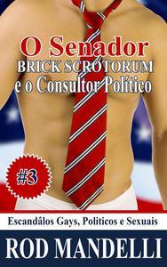 Escândalos Gays, Políticos e Sexuais #3 O Senador Brick Scrotorum e O Consultor Político
